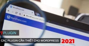 7 Plugin hay dùng cho Website Wordpress