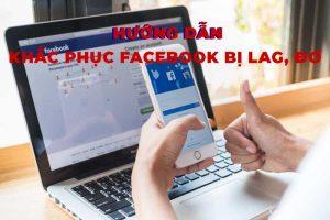 Hướng dẫn khắc phục Facebook bị lag, đơ trên máy tính